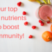 Our top 5 nutrients to boost immunity!